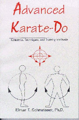 Advanced Karate - Do: Concepts, Techniques and Training Methods by Elmar T. Schmeisser