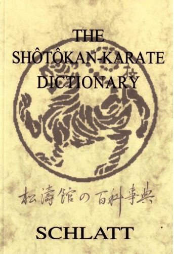 The Shotokan Karate Dictionary : Shotokan No Hyakkajiten by Schlatt