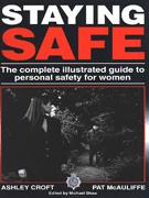 Staying Safe: The Complete Illustrated Guide to Personal Safety for Women
